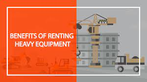 Benefits of Renting Equipment Instead of Buying It