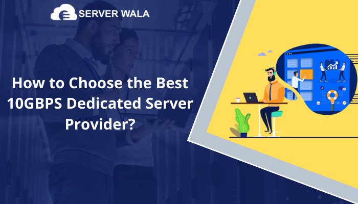 How to Choose the Best 10GBPS Dedicated Server Provider